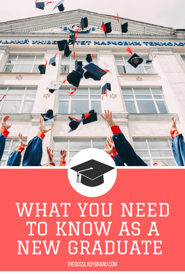 Graduating College or from any program or school is an exciting time. Here are the things that any recent graduate needs to know! These are things you don't learn in school! thebossladybrand.com #graduation2018 #advice #graduationideas #newgrad